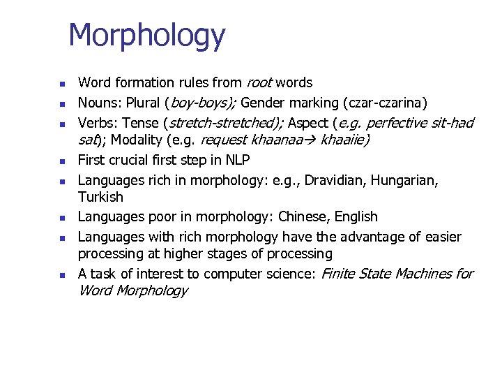 Morphology n n n n Word formation rules from root words Nouns: Plural (boy-boys);