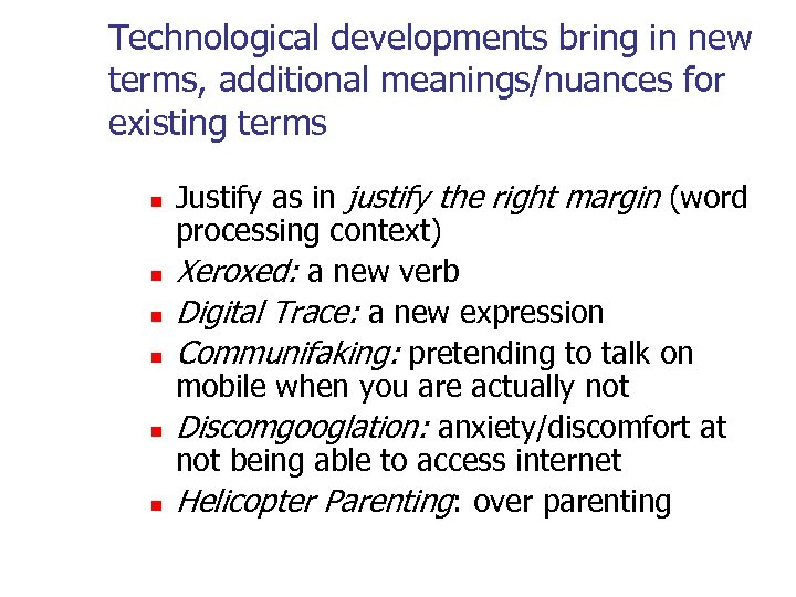 Technological developments bring in new terms, additional meanings/nuances for existing terms n n n