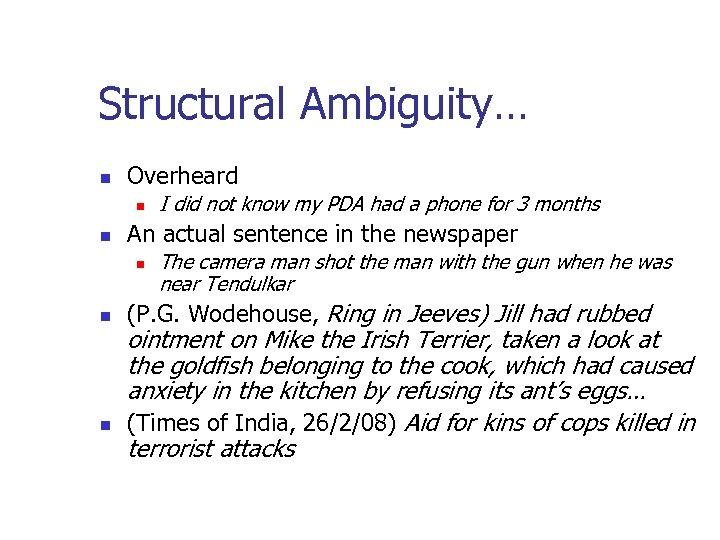 Structural Ambiguity… n Overheard n n An actual sentence in the newspaper n n