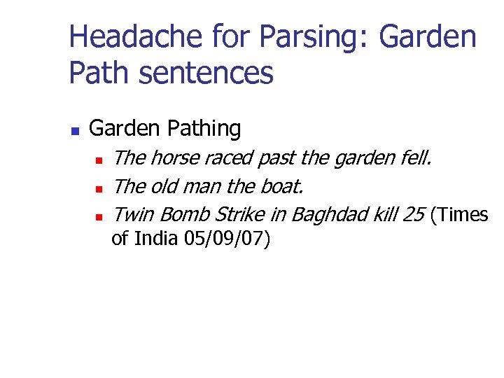 Headache for Parsing: Garden Path sentences n Garden Pathing n n n The horse