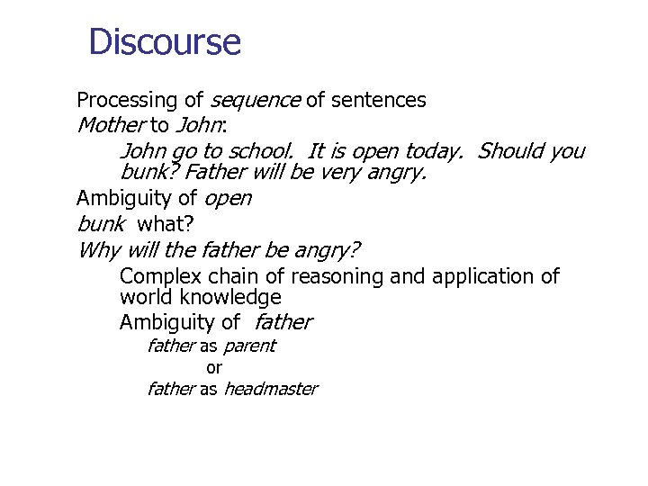 Discourse Processing of sequence of sentences Mother to John: John go to school. It