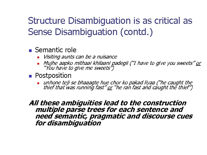 Structure Disambiguation is as critical as Sense Disambiguation (contd. ) n Semantic role n
