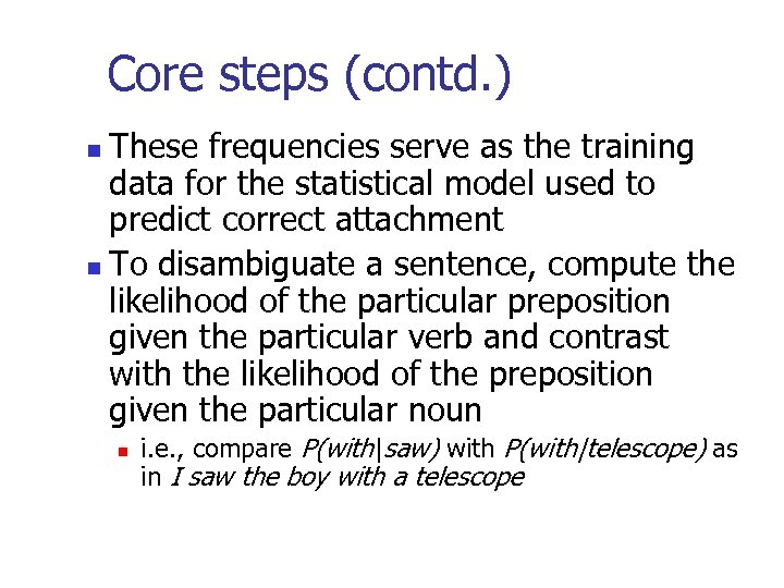 Core steps (contd. ) These frequencies serve as the training data for the statistical