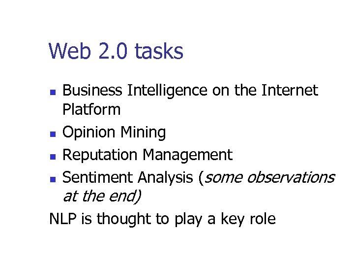 Web 2. 0 tasks n n Business Intelligence on the Internet Platform Opinion Mining