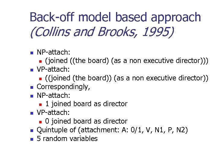 Back-off model based approach (Collins and Brooks, 1995) n n n n NP-attach: n