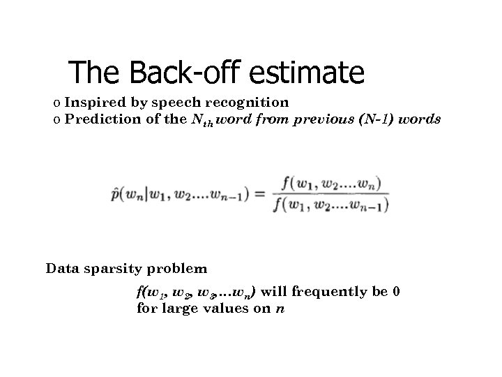 The Back-off estimate o Inspired by speech recognition o Prediction of the Nth word