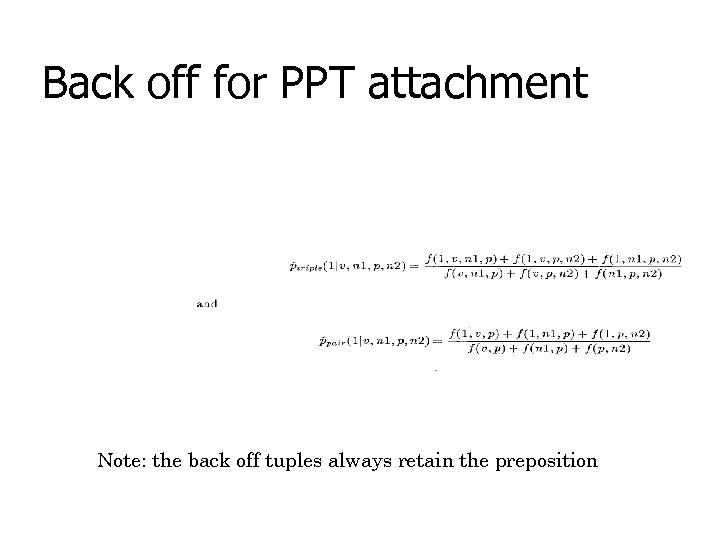 Back off for PPT attachment Note: the back off tuples always retain the preposition