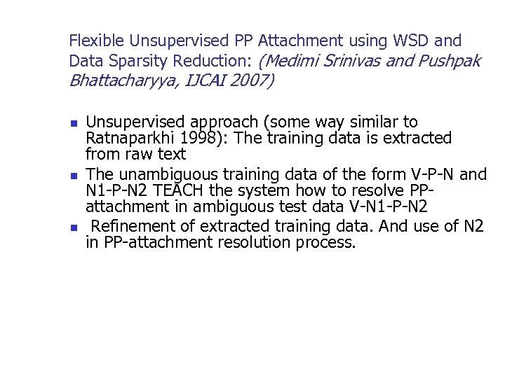 Flexible Unsupervised PP Attachment using WSD and Data Sparsity Reduction: (Medimi Srinivas and Pushpak