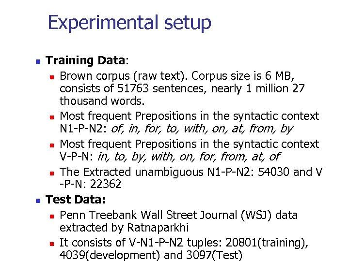 Experimental setup n n Training Data: n Brown corpus (raw text). Corpus size is