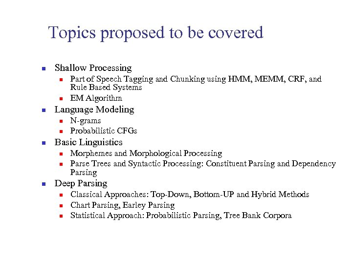 Topics proposed to be covered n Shallow Processing n n n Language Modeling n