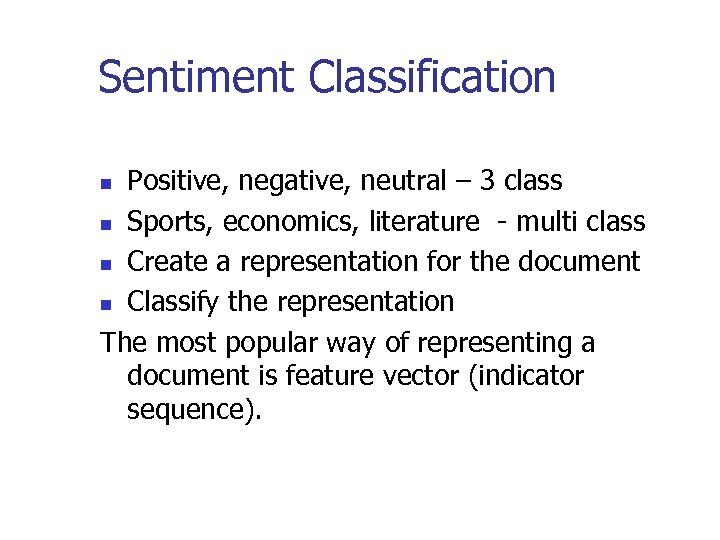 Sentiment Classification Positive, negative, neutral – 3 class n Sports, economics, literature - multi