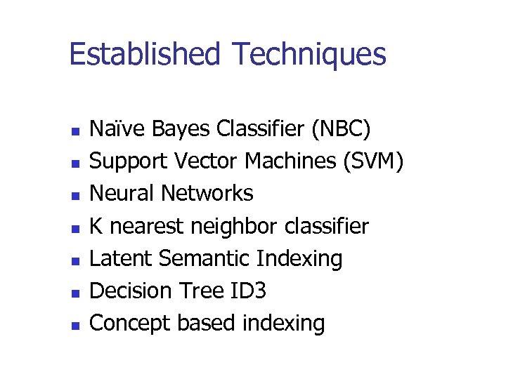Established Techniques n n n n Naïve Bayes Classifier (NBC) Support Vector Machines (SVM)