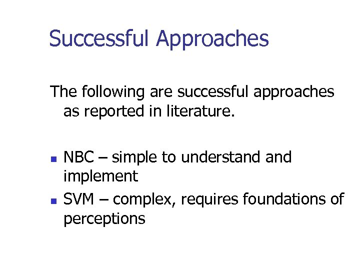 Successful Approaches The following are successful approaches as reported in literature. n n NBC