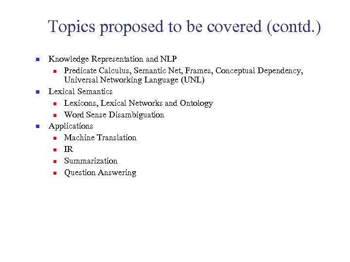 Topics proposed to be covered (contd. ) n n n Knowledge Representation and NLP