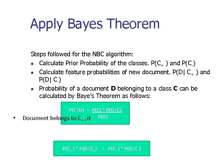 Apply Bayes Theorem Steps followed for the NBC algorithm: n Calculate Prior Probability of