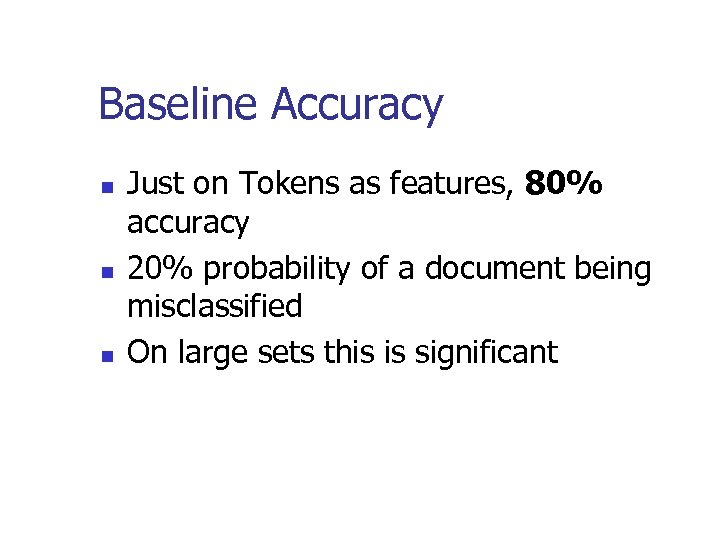 Baseline Accuracy n n n Just on Tokens as features, 80% accuracy 20% probability