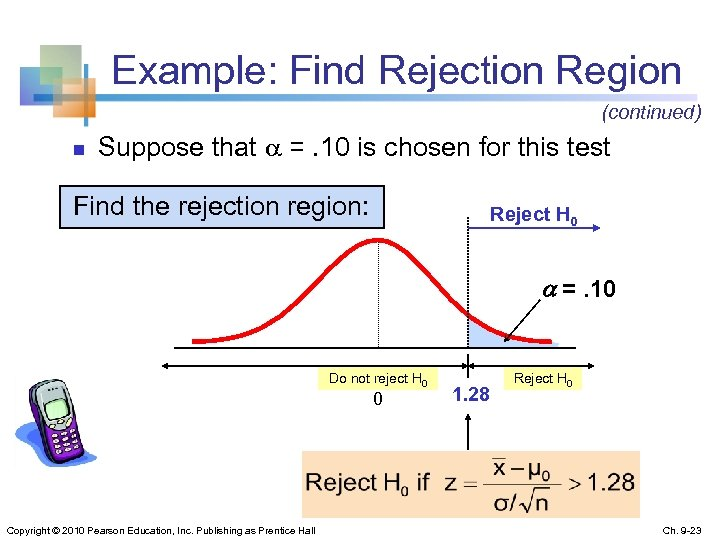Example: Find Rejection Region (continued) n Suppose that =. 10 is chosen for this