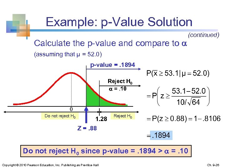 Example: p-Value Solution Calculate the p-value and compare to (continued) (assuming that μ =