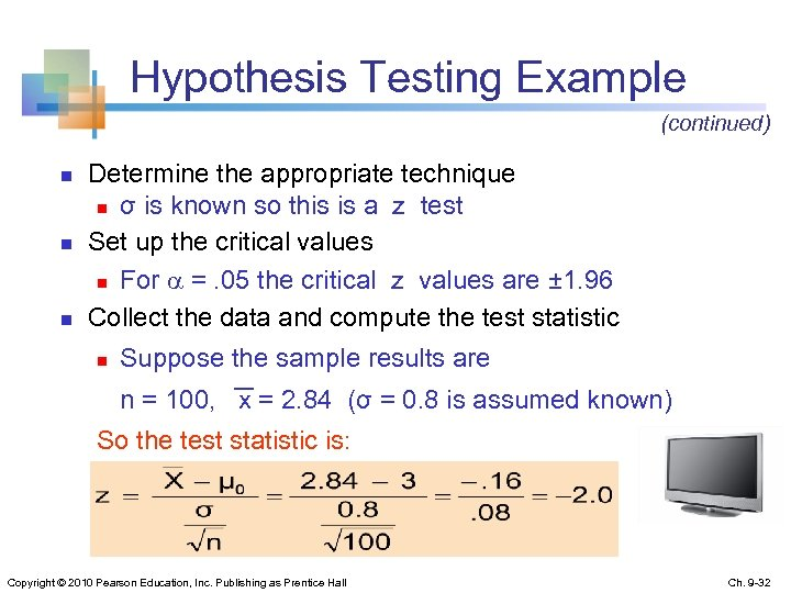 Hypothesis Testing Example (continued) n n n Determine the appropriate technique n σ is