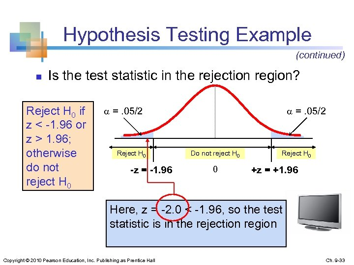 Hypothesis Testing Example (continued) n Is the test statistic in the rejection region? Reject