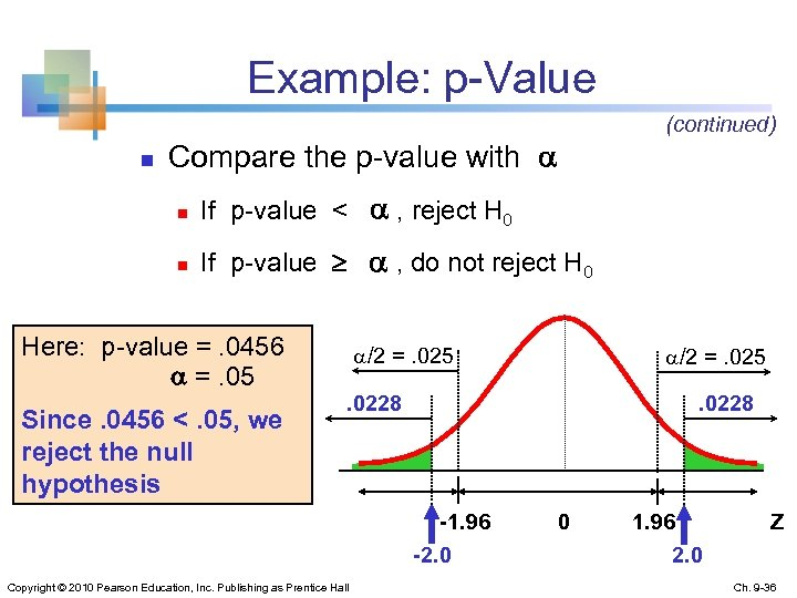 Example: p-Value n (continued) Compare the p-value with n If p-value < , reject