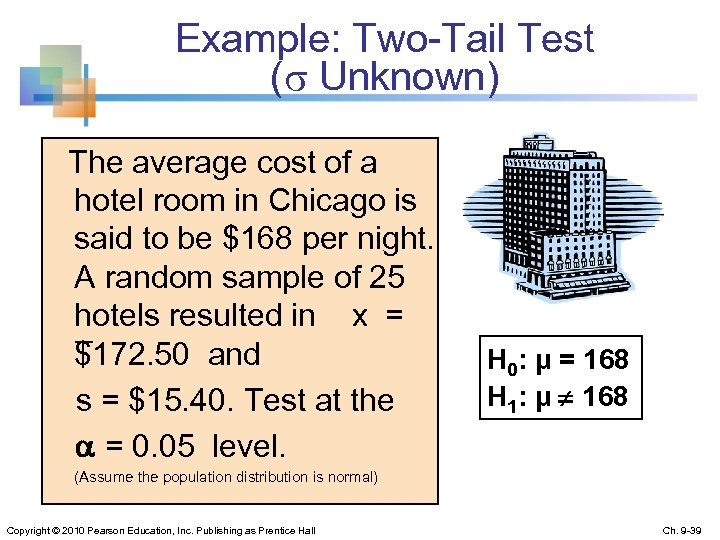 Example: Two-Tail Test ( Unknown) The average cost of a hotel room in Chicago