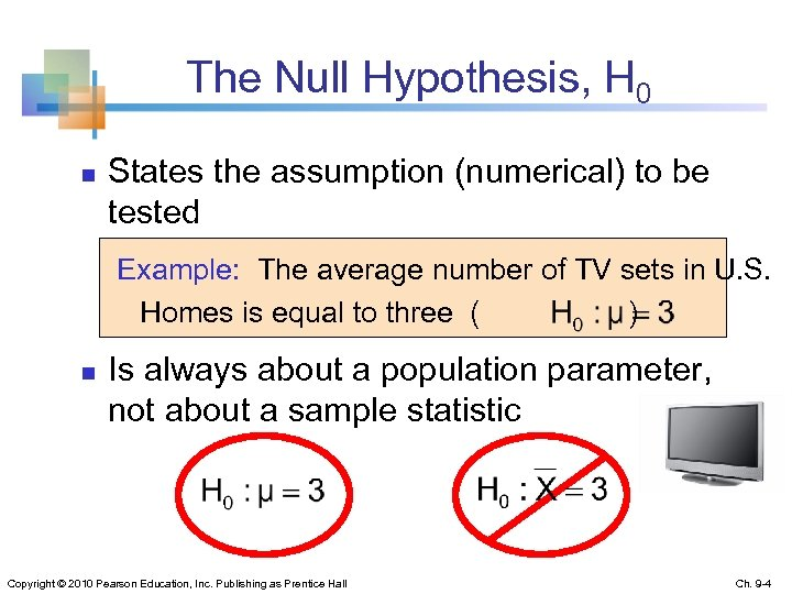 The Null Hypothesis, H 0 n States the assumption (numerical) to be tested Example: