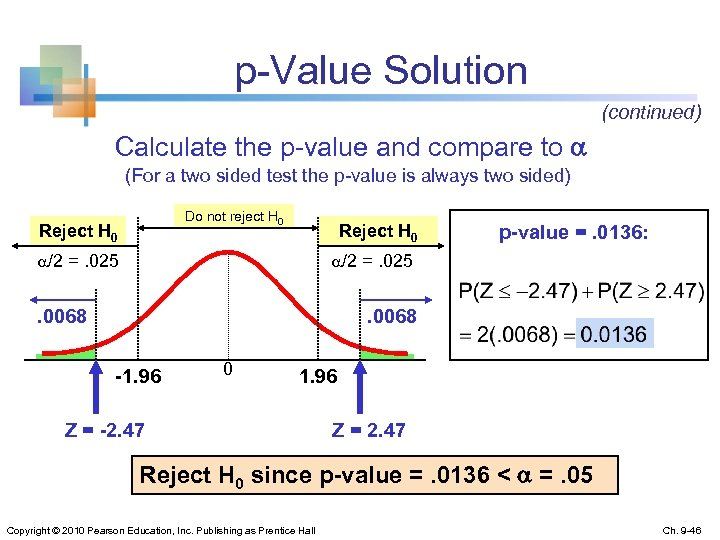 p-Value Solution (continued) Calculate the p-value and compare to (For a two sided test