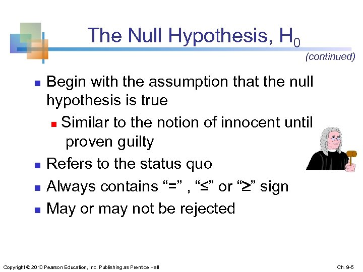 The Null Hypothesis, H 0 (continued) n n Begin with the assumption that the