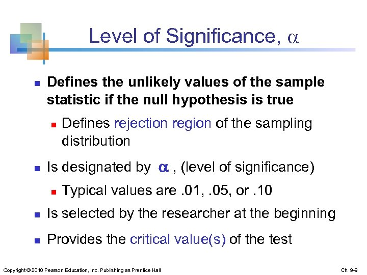 Level of Significance, n Defines the unlikely values of the sample statistic if the