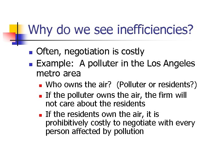 Why do we see inefficiencies? n n Often, negotiation is costly Example: A polluter