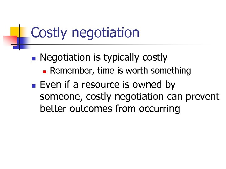 Costly negotiation n Negotiation is typically costly n n Remember, time is worth something