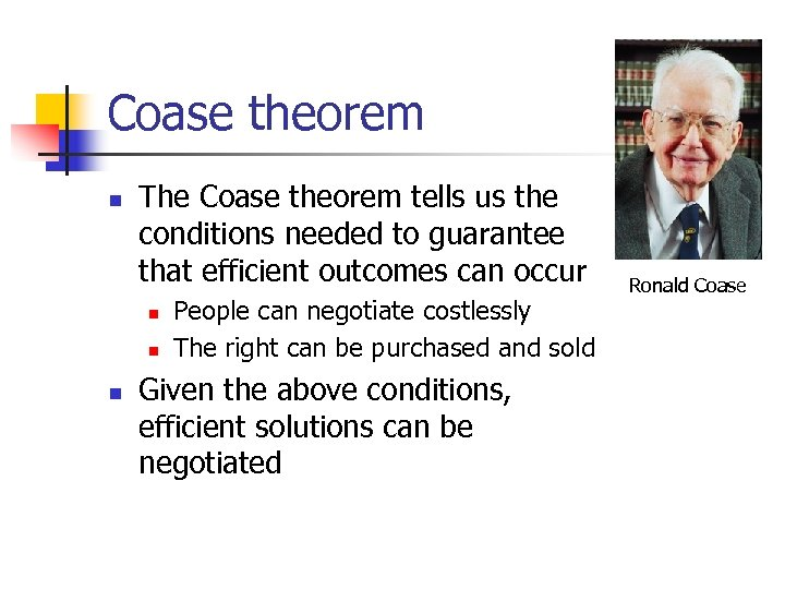 Coase theorem n The Coase theorem tells us the conditions needed to guarantee that