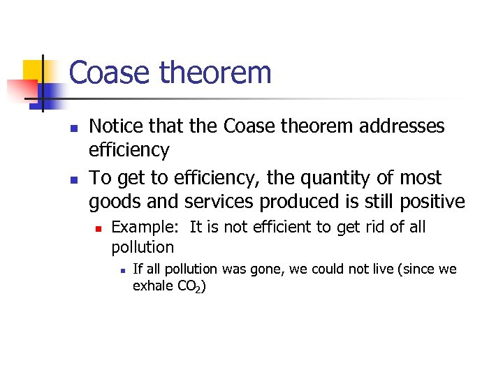 Coase theorem n n Notice that the Coase theorem addresses efficiency To get to