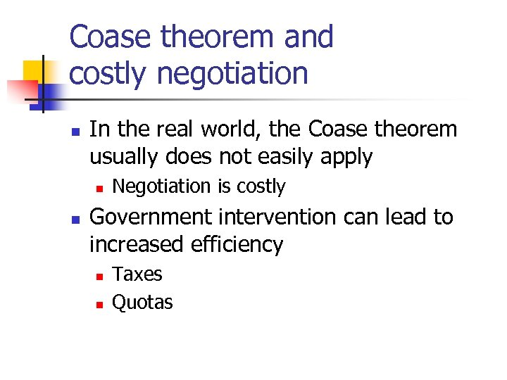 Coase theorem and costly negotiation n In the real world, the Coase theorem usually