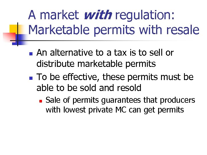 A market with regulation: Marketable permits with resale n n An alternative to a