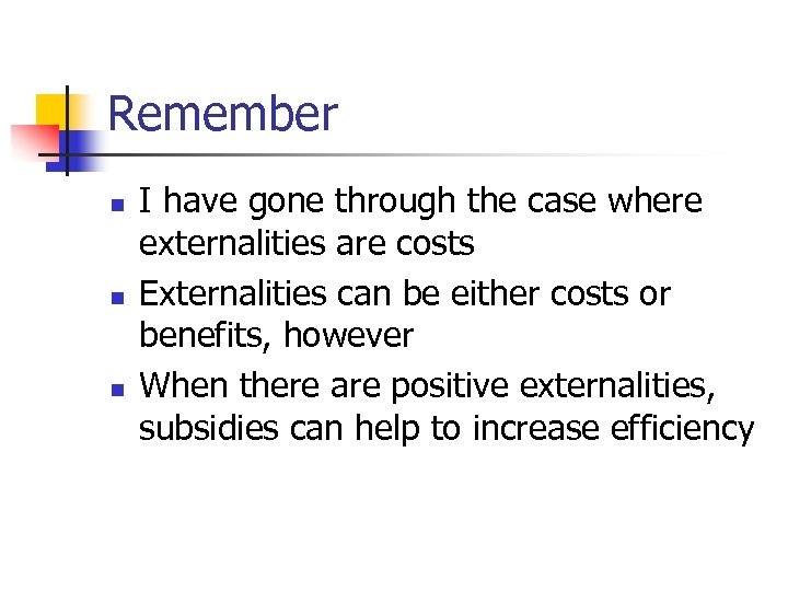 Remember n n n I have gone through the case where externalities are costs