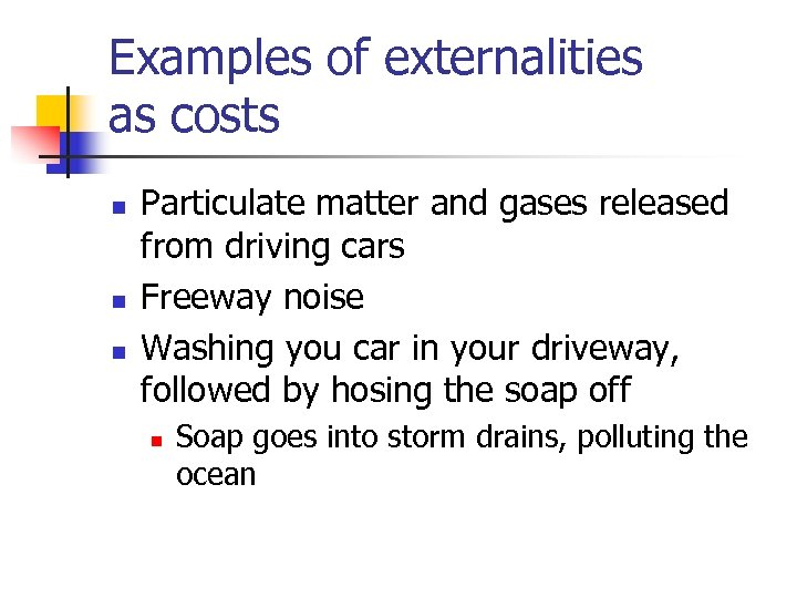 Examples of externalities as costs n n n Particulate matter and gases released from