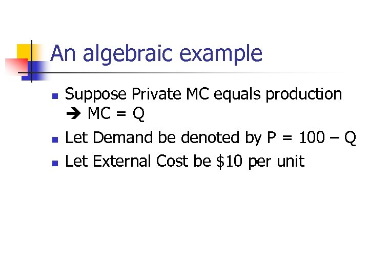 An algebraic example n n n Suppose Private MC equals production MC = Q