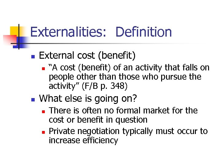 "Externalities: Definition n External cost (benefit) n n ""A cost (benefit) of an activity"