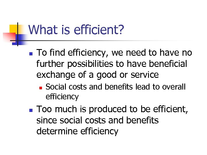 What is efficient? n To find efficiency, we need to have no further possibilities