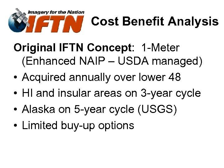 Cost Benefit Analysis Original IFTN Concept: 1 -Meter (Enhanced NAIP – USDA managed) •