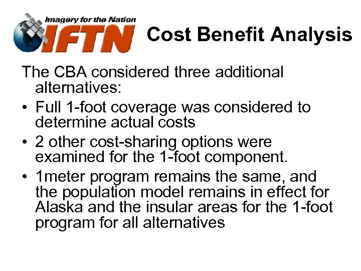 Cost Benefit Analysis The CBA considered three additional alternatives: • Full 1 -foot coverage