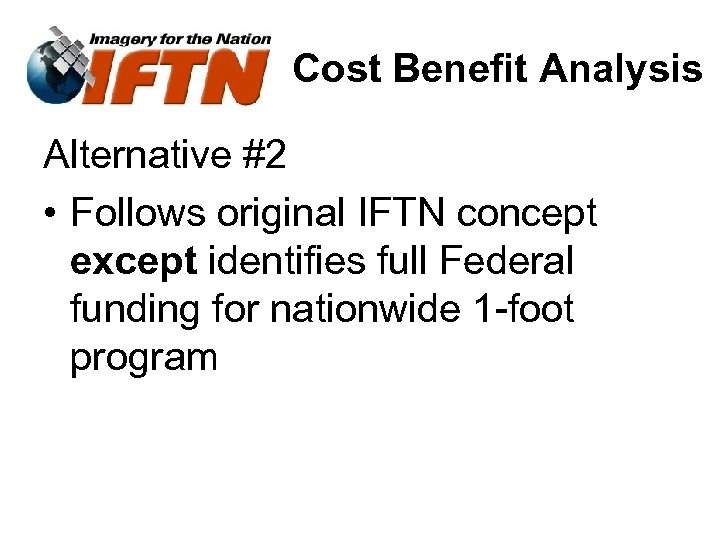 Cost Benefit Analysis Alternative #2 • Follows original IFTN concept except identifies full Federal