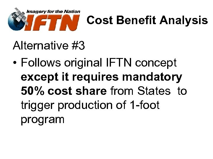 Cost Benefit Analysis Alternative #3 • Follows original IFTN concept except it requires mandatory