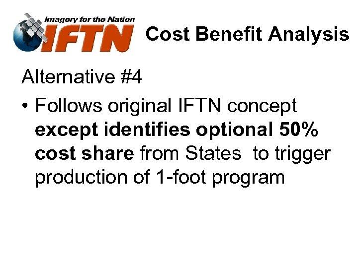 Cost Benefit Analysis Alternative #4 • Follows original IFTN concept except identifies optional 50%