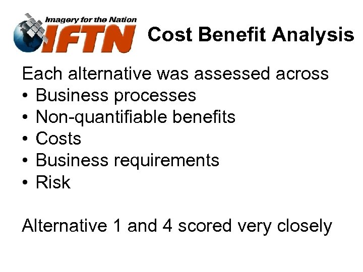Cost Benefit Analysis Each alternative was assessed across • Business processes • Non-quantifiable benefits