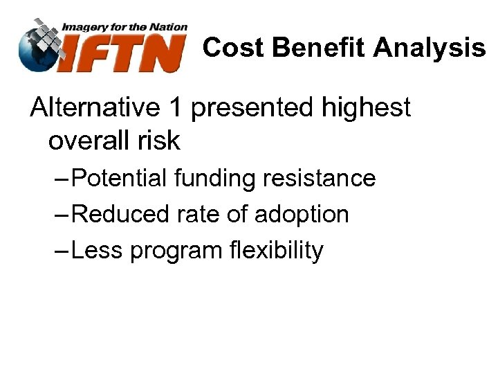 Cost Benefit Analysis Alternative 1 presented highest overall risk – Potential funding resistance –