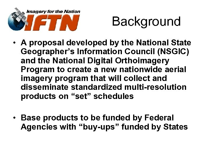 Background • A proposal developed by the National State Geographer's Information Council (NSGIC) and