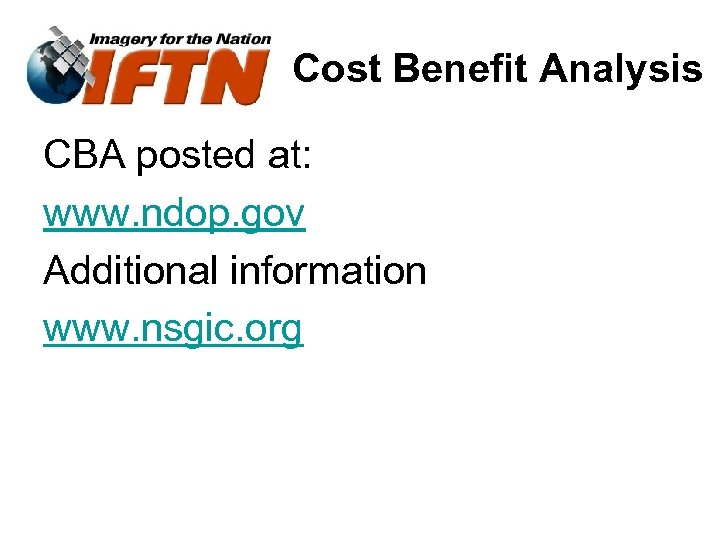 Cost Benefit Analysis CBA posted at: www. ndop. gov Additional information www. nsgic. org